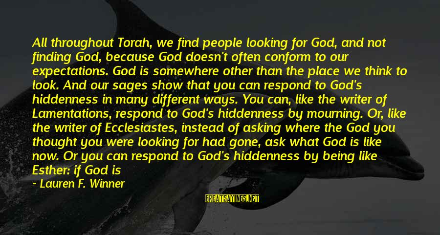 Finding My Place In The World Sayings By Lauren F. Winner: All throughout Torah, we find people looking for God, and not finding God, because God