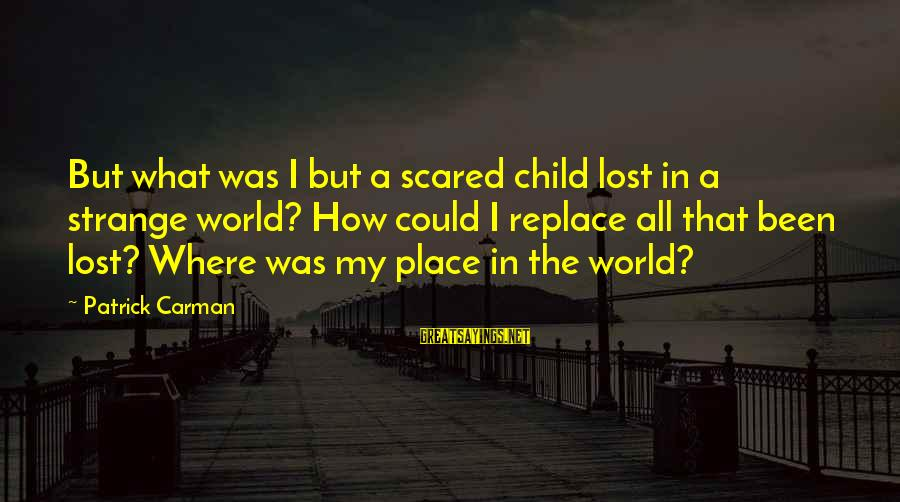 Finding My Place In The World Sayings By Patrick Carman: But what was I but a scared child lost in a strange world? How could