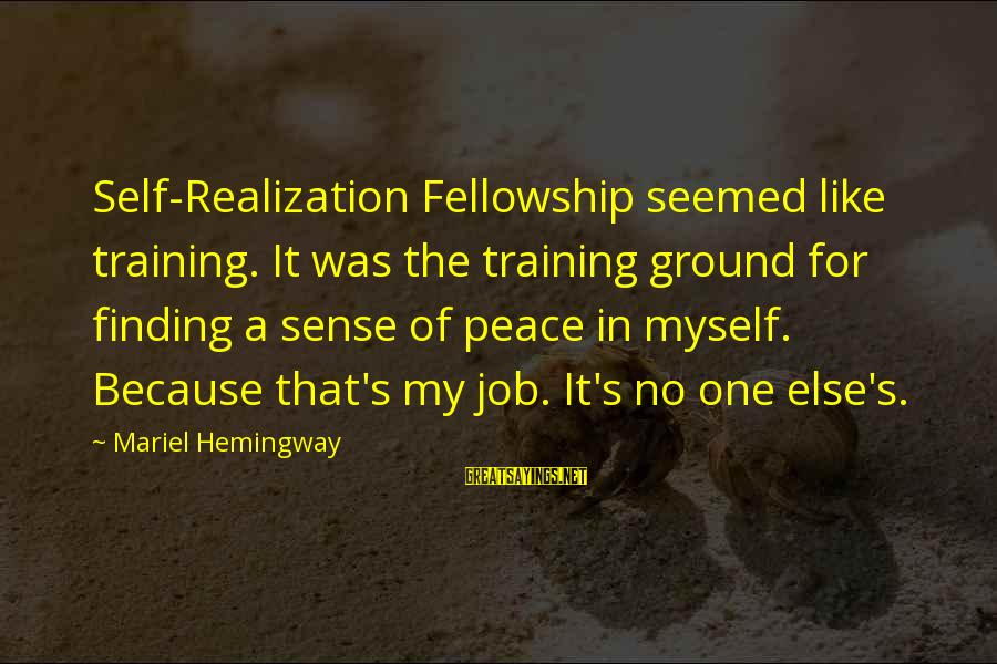 Finding Peace Within Myself Sayings By Mariel Hemingway: Self-Realization Fellowship seemed like training. It was the training ground for finding a sense of