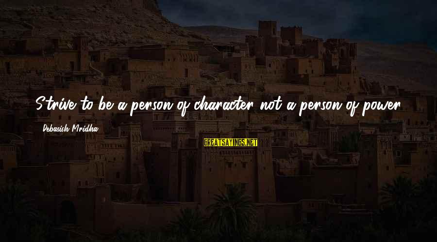Finding Prince Charming Tumblr Sayings By Debasish Mridha: Strive to be a person of character not a person of power.