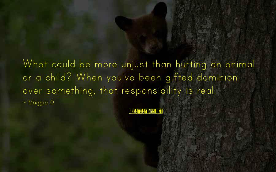 Finding Prince Charming Tumblr Sayings By Maggie Q: What could be more unjust than hurting an animal or a child? When you've been