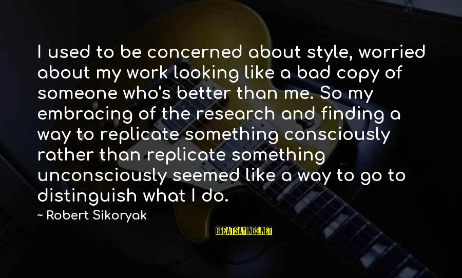 Finding Something Better Sayings By Robert Sikoryak: I used to be concerned about style, worried about my work looking like a bad