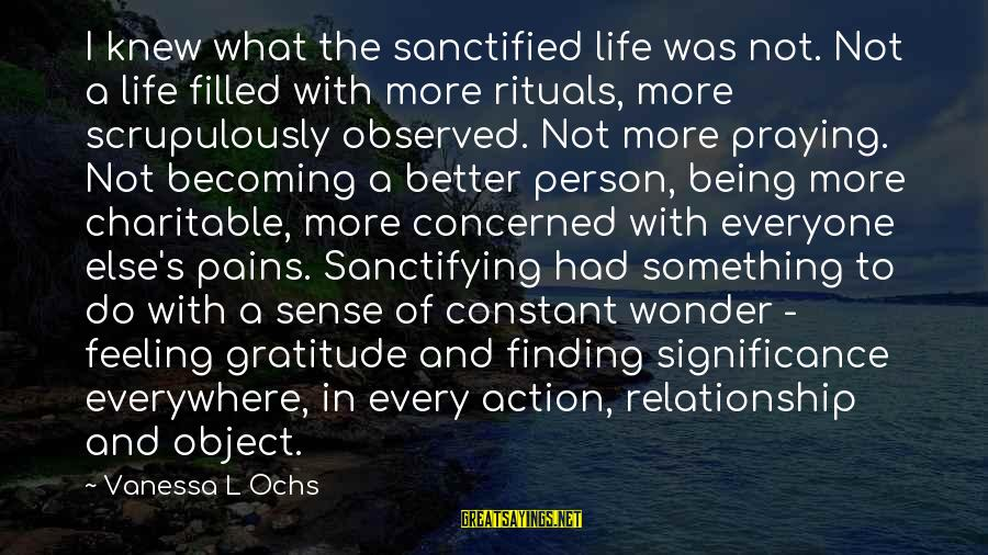 Finding Something Better Sayings By Vanessa L Ochs: I knew what the sanctified life was not. Not a life filled with more rituals,