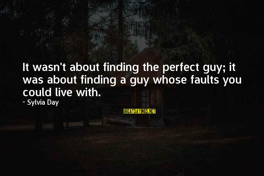 Finding The Perfect Guy For You Sayings By Sylvia Day: It wasn't about finding the perfect guy; it was about finding a guy whose faults