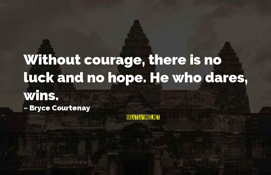 Finding True Love Bible Sayings By Bryce Courtenay: Without courage, there is no luck and no hope. He who dares, wins.