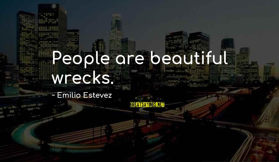 Finding True Love Bible Sayings By Emilio Estevez: People are beautiful wrecks.