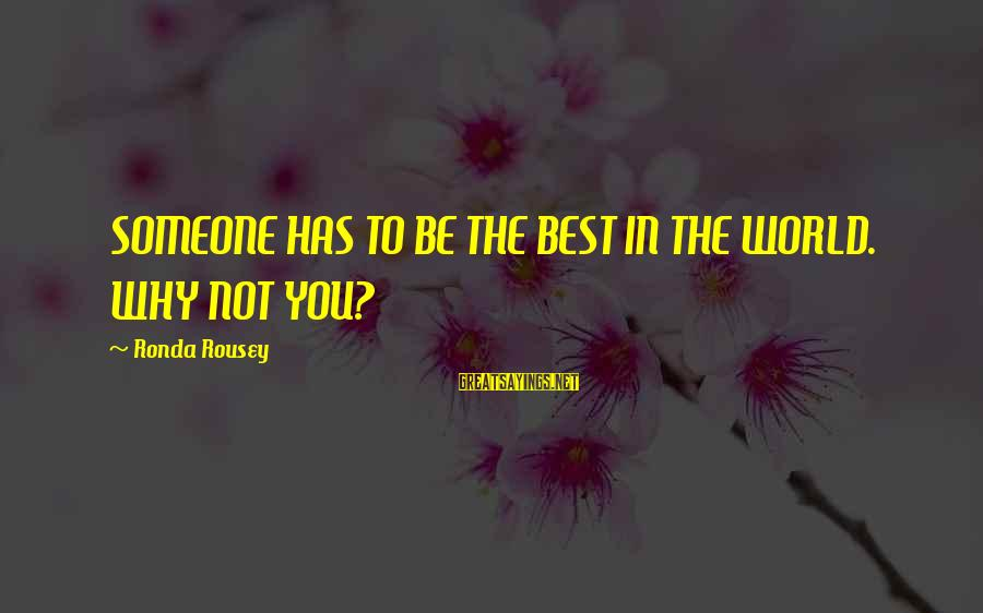Finding True Love Bible Sayings By Ronda Rousey: SOMEONE HAS TO BE THE BEST IN THE WORLD. WHY NOT YOU?