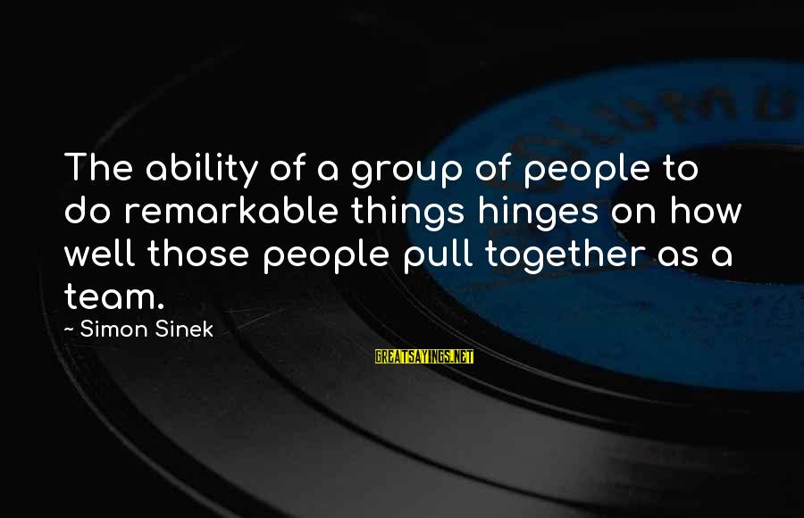 Finding True Love Bible Sayings By Simon Sinek: The ability of a group of people to do remarkable things hinges on how well