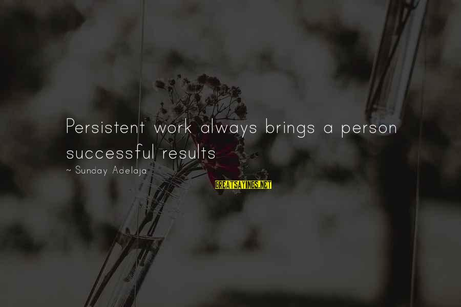 Finding True Love Bible Sayings By Sunday Adelaja: Persistent work always brings a person successful results
