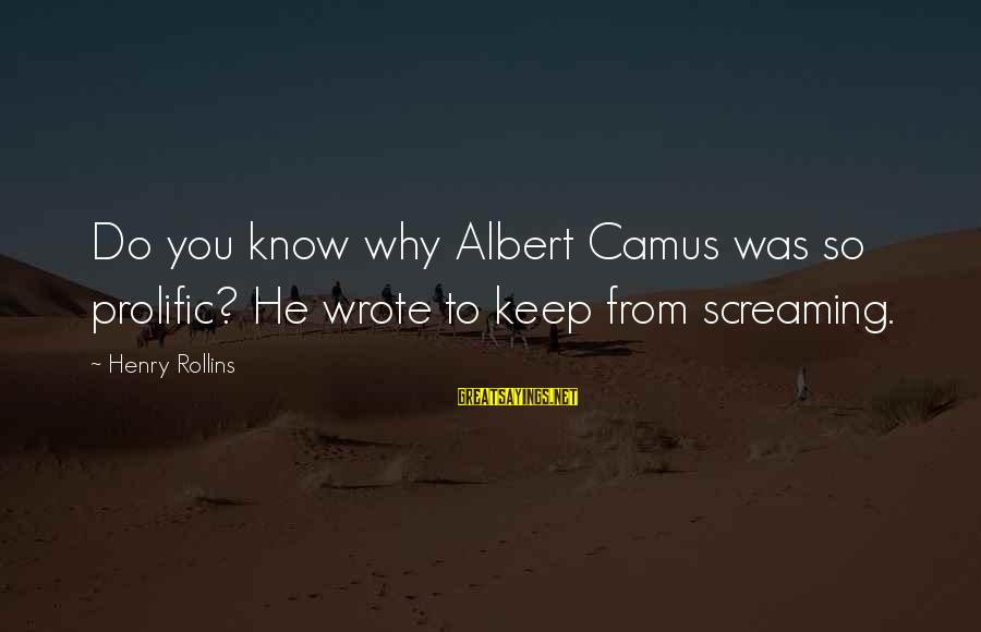 Finding True Love Tumblr Sayings By Henry Rollins: Do you know why Albert Camus was so prolific? He wrote to keep from screaming.