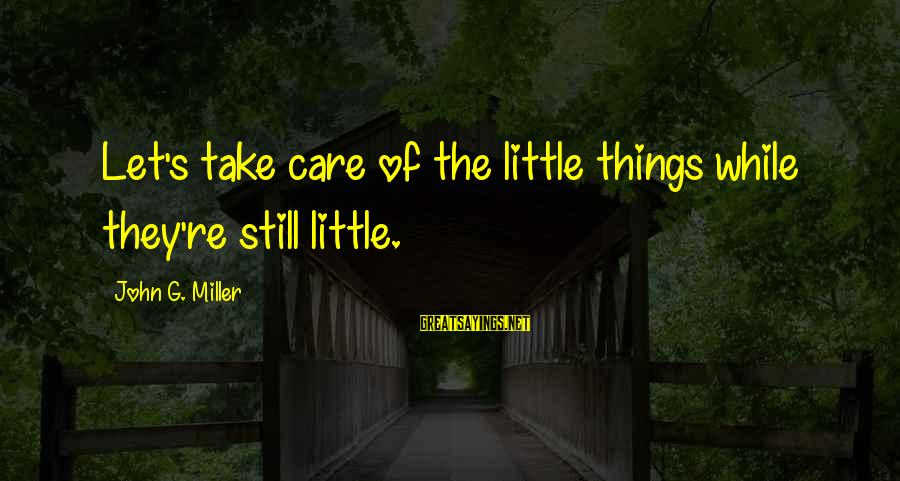 Finding True Love Tumblr Sayings By John G. Miller: Let's take care of the little things while they're still little.