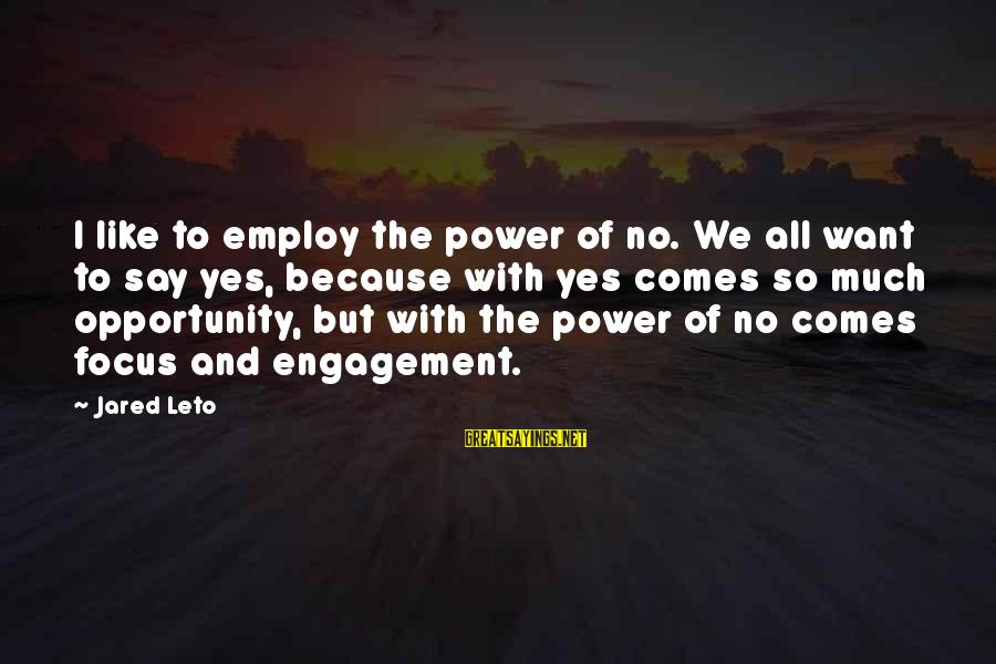 Finding Yourself Spiritually Sayings By Jared Leto: I like to employ the power of no. We all want to say yes, because