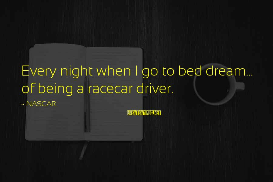 Finding Yourself Spiritually Sayings By NASCAR: Every night when I go to bed dream... of being a racecar driver.