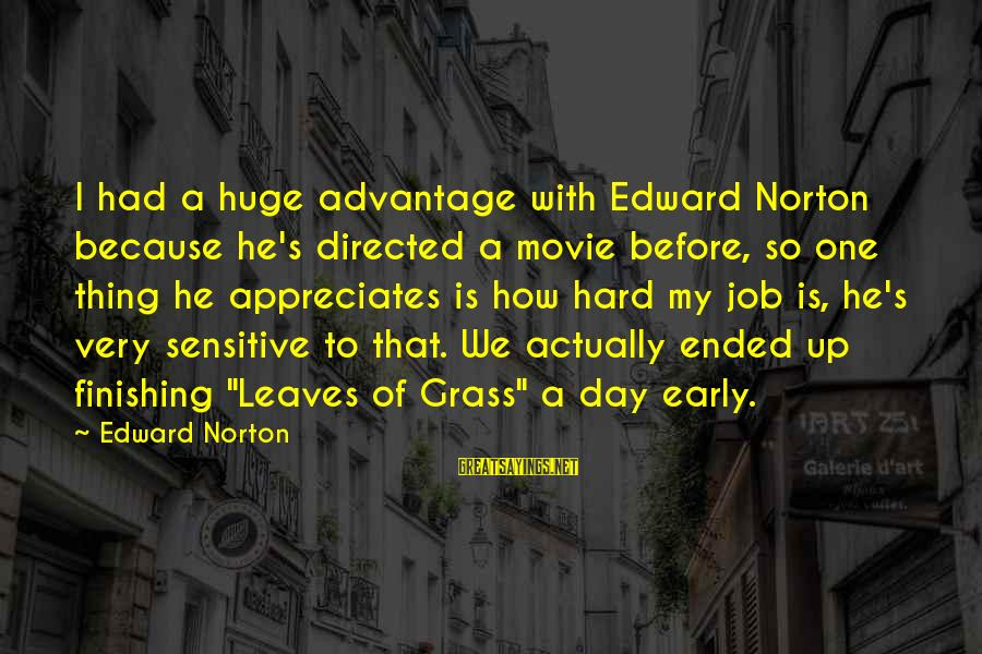 Finishing The Job Sayings By Edward Norton: I had a huge advantage with Edward Norton because he's directed a movie before, so