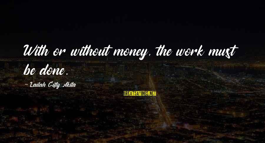 Finishing The Job Sayings By Lailah Gifty Akita: With or without money, the work must be done.
