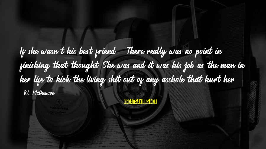 Finishing The Job Sayings By R.L. Mathewson: If she wasn't his best friend ... There really was no point in finishing that