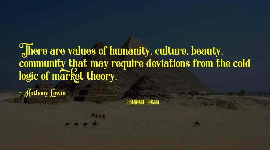 Fiona Goode Inspirational Sayings By Anthony Lewis: There are values of humanity, culture, beauty, community that may require deviations from the cold