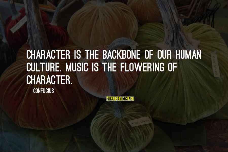 Fiona Goode Inspirational Sayings By Confucius: Character is the backbone of our human culture. Music is the flowering of character.