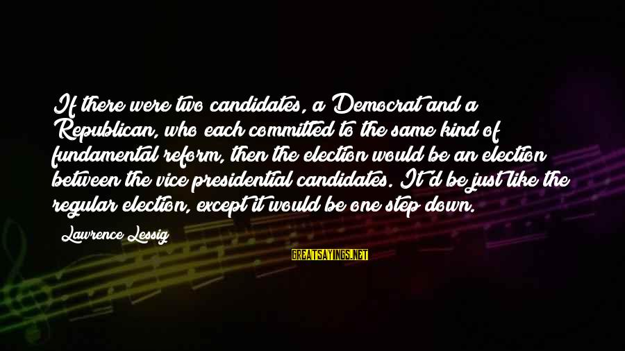 Fiona Goode Inspirational Sayings By Lawrence Lessig: If there were two candidates, a Democrat and a Republican, who each committed to the