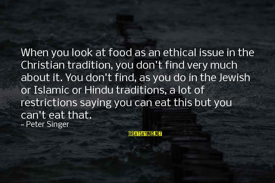 Fiona Goode Inspirational Sayings By Peter Singer: When you look at food as an ethical issue in the Christian tradition, you don't