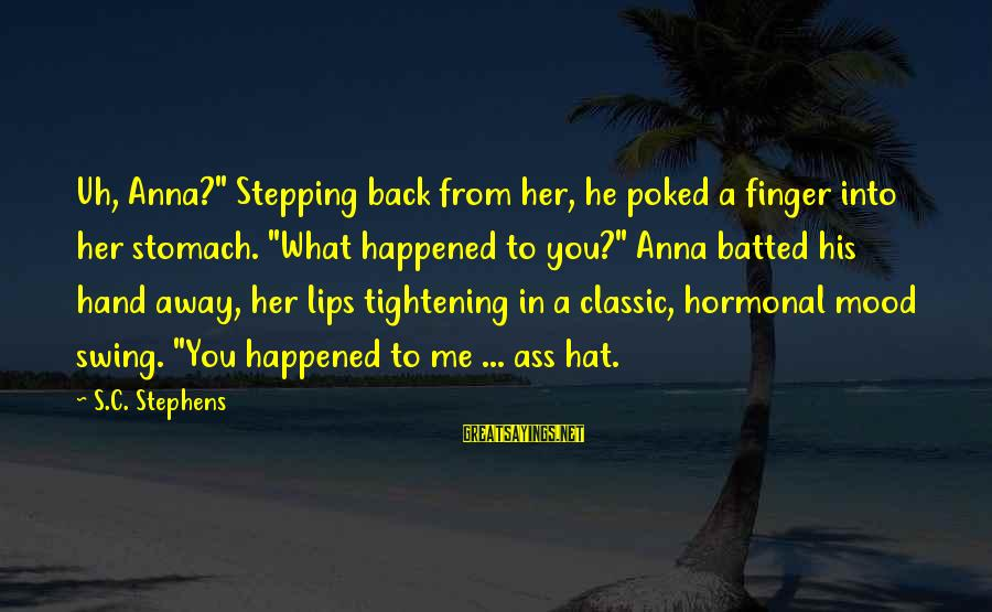 """Fiona Goode Inspirational Sayings By S.C. Stephens: Uh, Anna?"""" Stepping back from her, he poked a finger into her stomach. """"What happened"""
