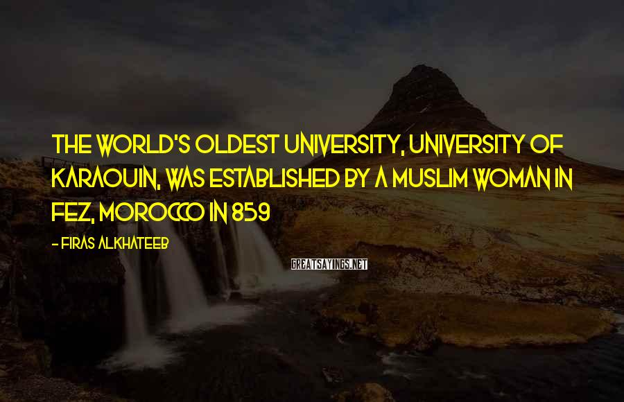 Firas Alkhateeb Sayings: The world's oldest university, University of Karaouin, was established by a Muslim woman in Fez,
