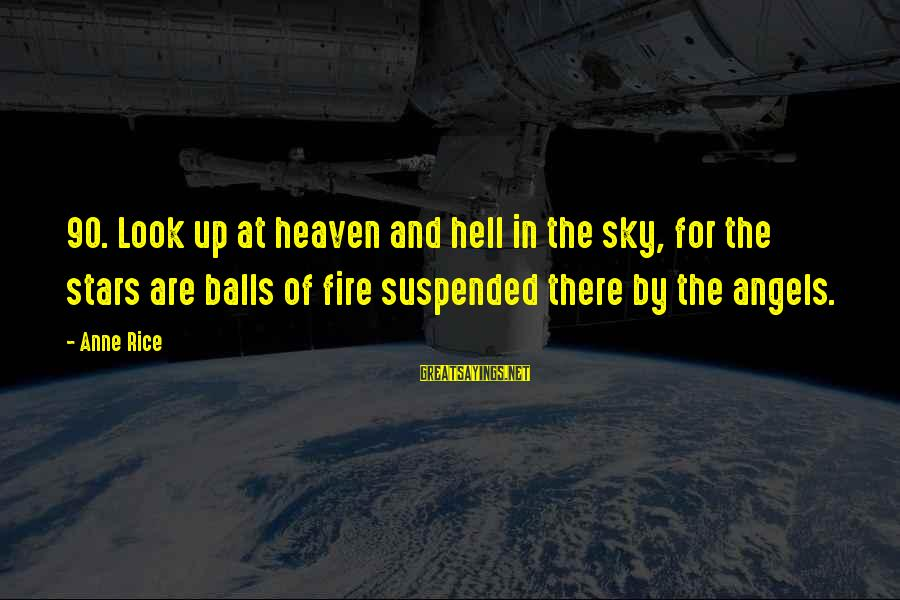 Fire In The Sky Sayings By Anne Rice: 90. Look up at heaven and hell in the sky, for the stars are balls
