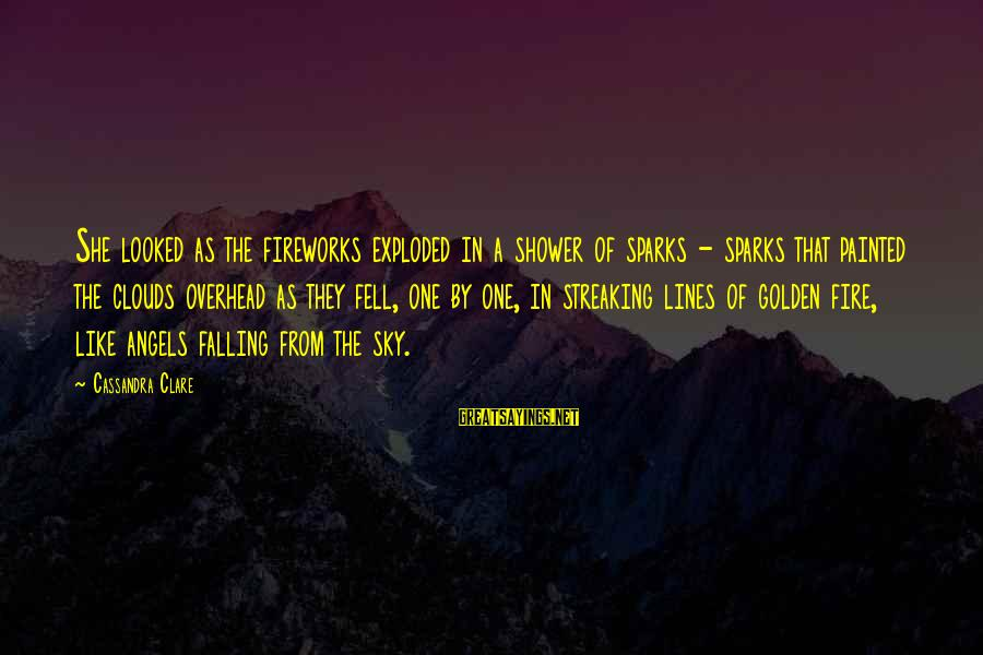 Fire In The Sky Sayings By Cassandra Clare: She looked as the fireworks exploded in a shower of sparks - sparks that painted
