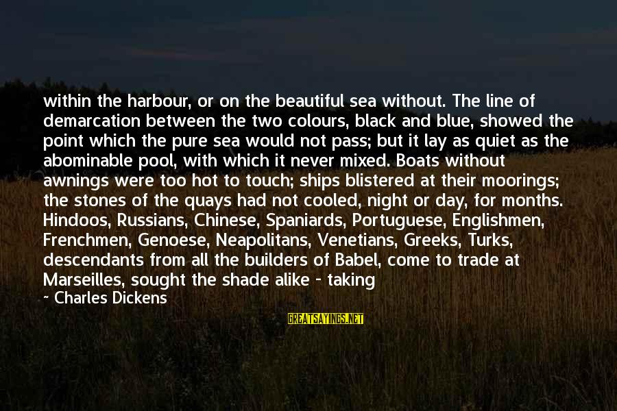 Fire In The Sky Sayings By Charles Dickens: within the harbour, or on the beautiful sea without. The line of demarcation between the