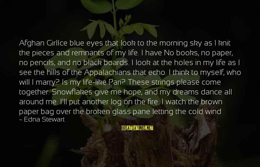 Fire In The Sky Sayings By Edna Stewart: Afghan GirlIce blue eyes that look to the morning sky as I knit the pieces