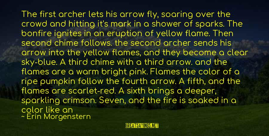 Fire In The Sky Sayings By Erin Morgenstern: The first archer lets his arrow fly, soaring over the crowd and hitting it's mark