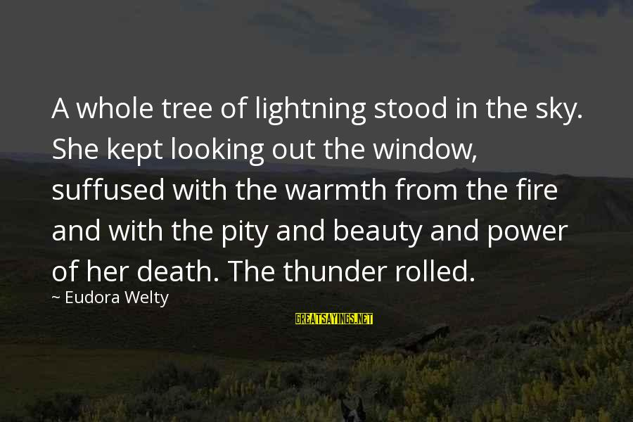 Fire In The Sky Sayings By Eudora Welty: A whole tree of lightning stood in the sky. She kept looking out the window,