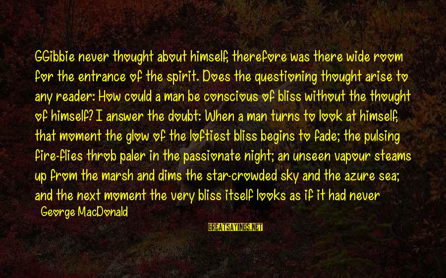 Fire In The Sky Sayings By George MacDonald: GGibbie never thought about himself, therefore was there wide room for the entrance of the