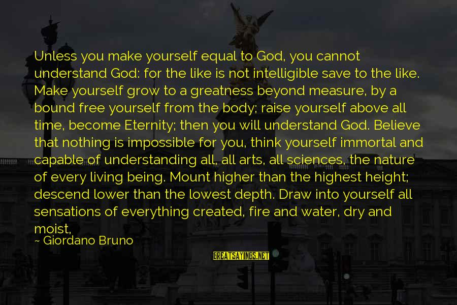 Fire In The Sky Sayings By Giordano Bruno: Unless you make yourself equal to God, you cannot understand God: for the like is