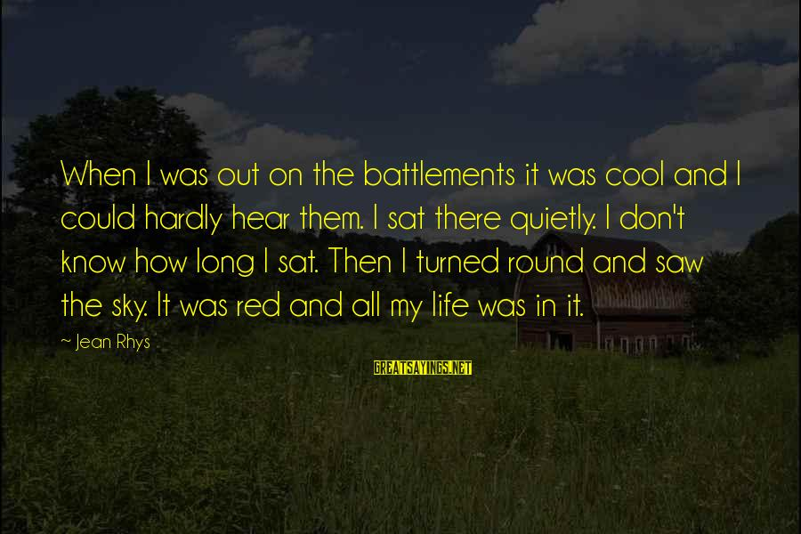 Fire In The Sky Sayings By Jean Rhys: When I was out on the battlements it was cool and I could hardly hear