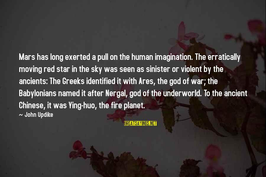 Fire In The Sky Sayings By John Updike: Mars has long exerted a pull on the human imagination. The erratically moving red star