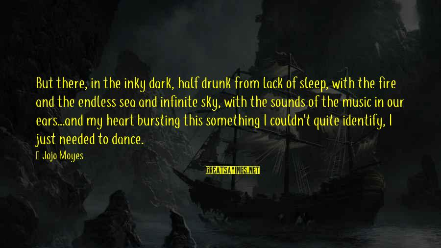 Fire In The Sky Sayings By Jojo Moyes: But there, in the inky dark, half drunk from lack of sleep, with the fire
