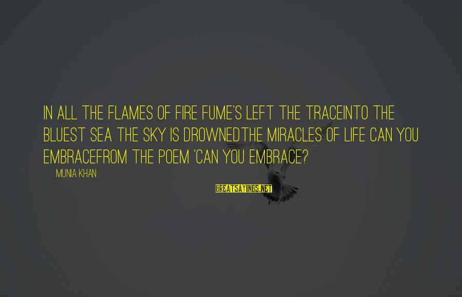 Fire In The Sky Sayings By Munia Khan: In all the flames of fire fume's left the traceInto the bluest sea the sky