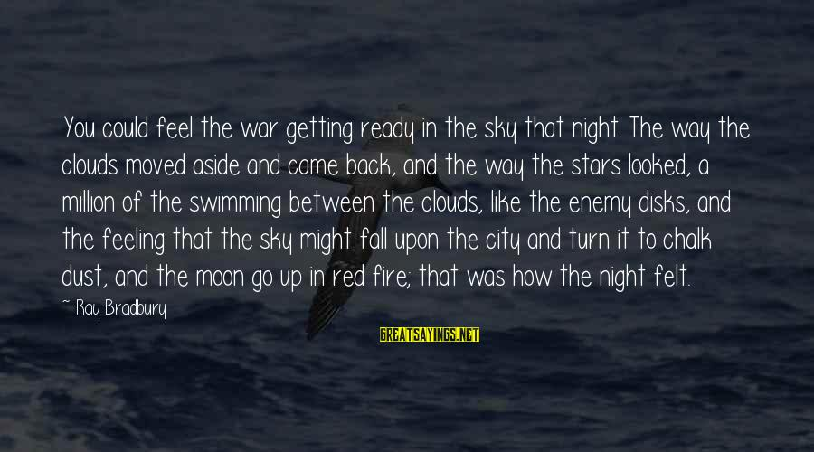 Fire In The Sky Sayings By Ray Bradbury: You could feel the war getting ready in the sky that night. The way the