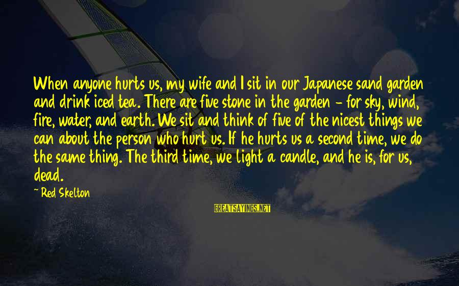 Fire In The Sky Sayings By Red Skelton: When anyone hurts us, my wife and I sit in our Japanese sand garden and