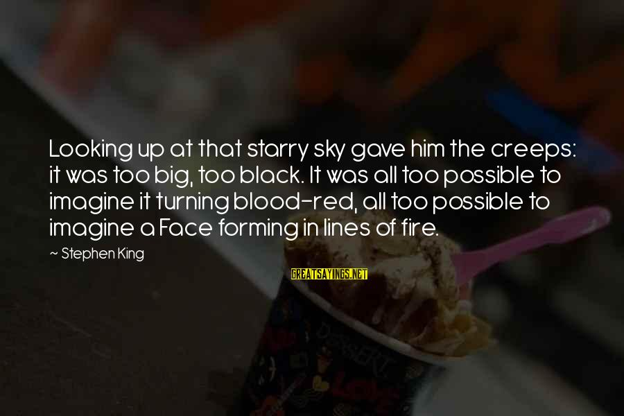Fire In The Sky Sayings By Stephen King: Looking up at that starry sky gave him the creeps: it was too big, too