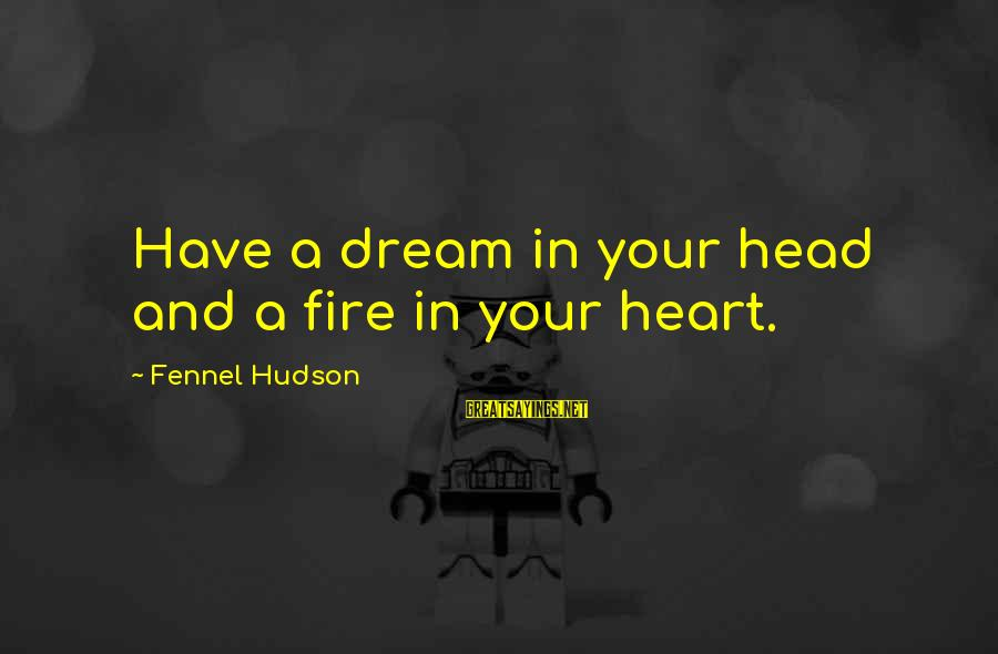 Fire In Your Heart Sayings By Fennel Hudson: Have a dream in your head and a fire in your heart.