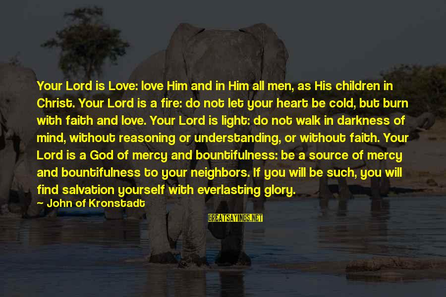 Fire In Your Heart Sayings By John Of Kronstadt: Your Lord is Love: love Him and in Him all men, as His children in
