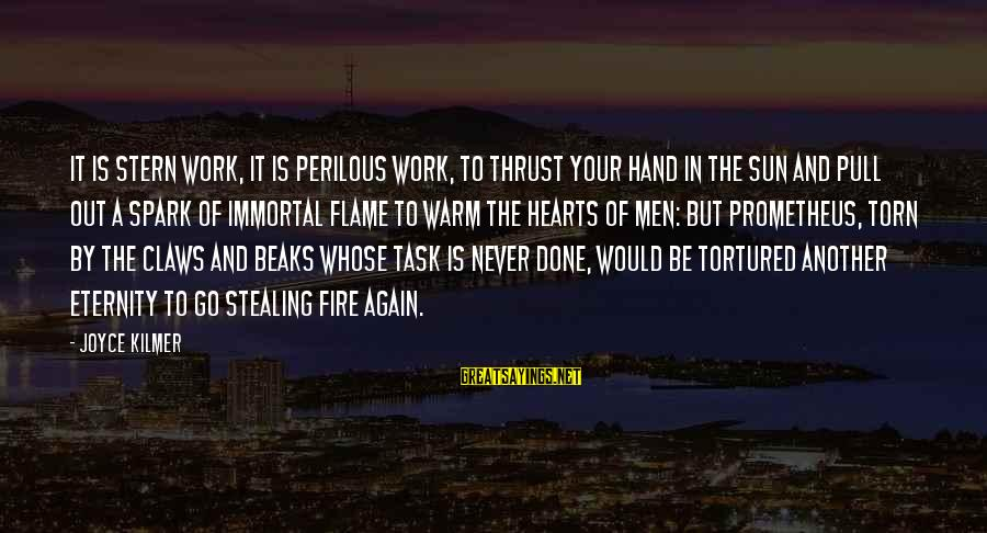 Fire In Your Heart Sayings By Joyce Kilmer: It is stern work, it is perilous work, to thrust your hand in the sun