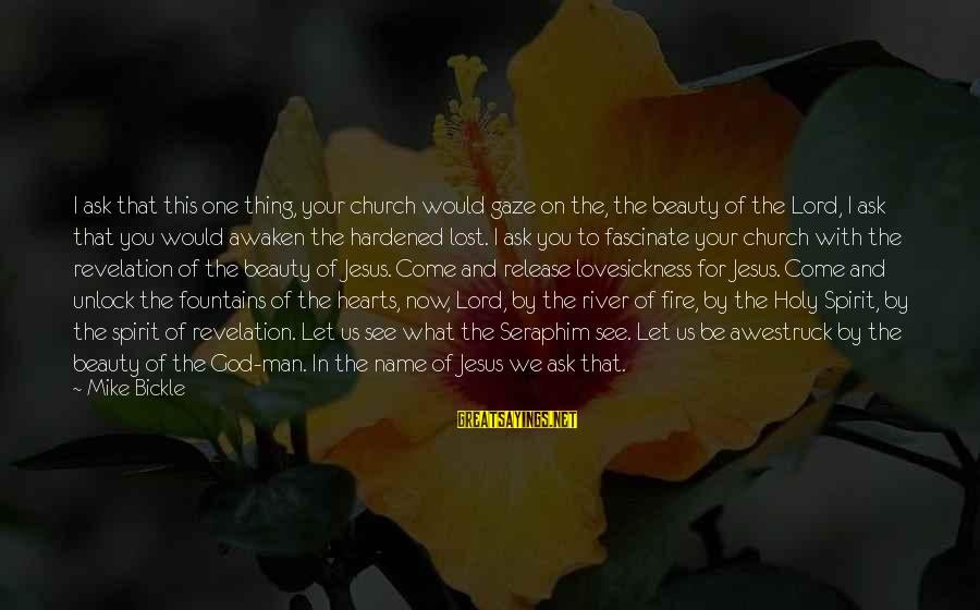 Fire In Your Heart Sayings By Mike Bickle: I ask that this one thing, your church would gaze on the, the beauty of