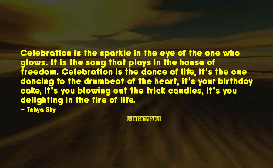 Fire In Your Heart Sayings By Tehya Sky: Celebration is the sparkle in the eye of the one who glows. It is the