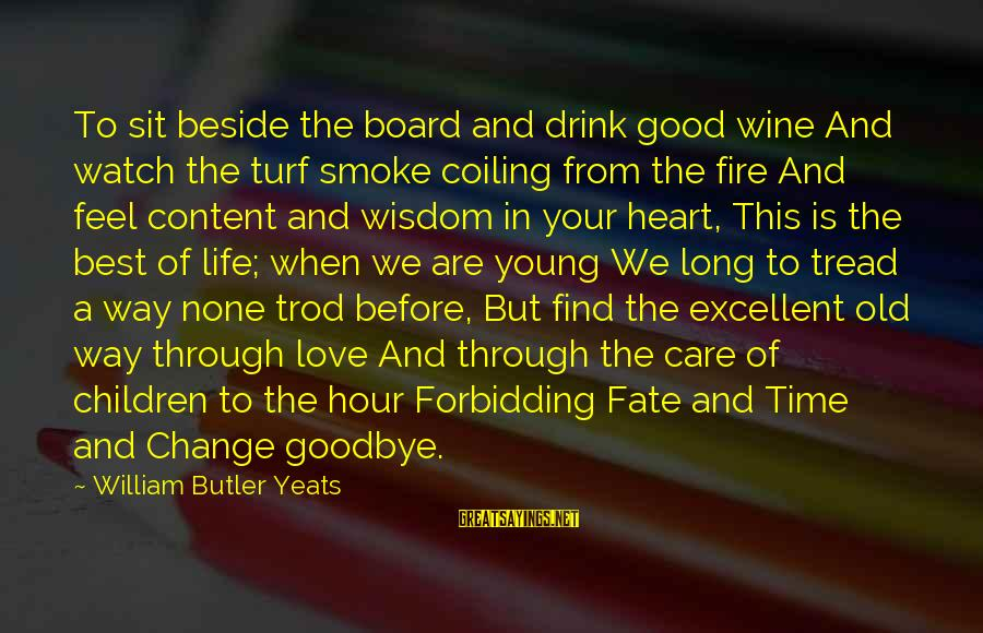 Fire In Your Heart Sayings By William Butler Yeats: To sit beside the board and drink good wine And watch the turf smoke coiling
