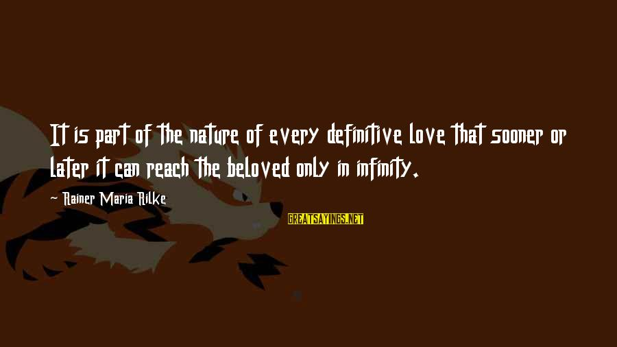 Fireconsumed Sayings By Rainer Maria Rilke: It is part of the nature of every definitive love that sooner or later it