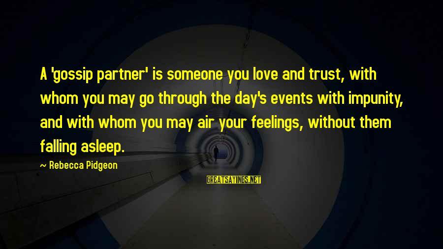 Fireconsumed Sayings By Rebecca Pidgeon: A 'gossip partner' is someone you love and trust, with whom you may go through
