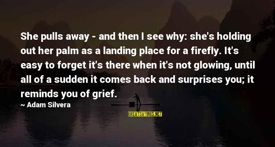 Firefly Sayings By Adam Silvera: She pulls away - and then I see why: she's holding out her palm as